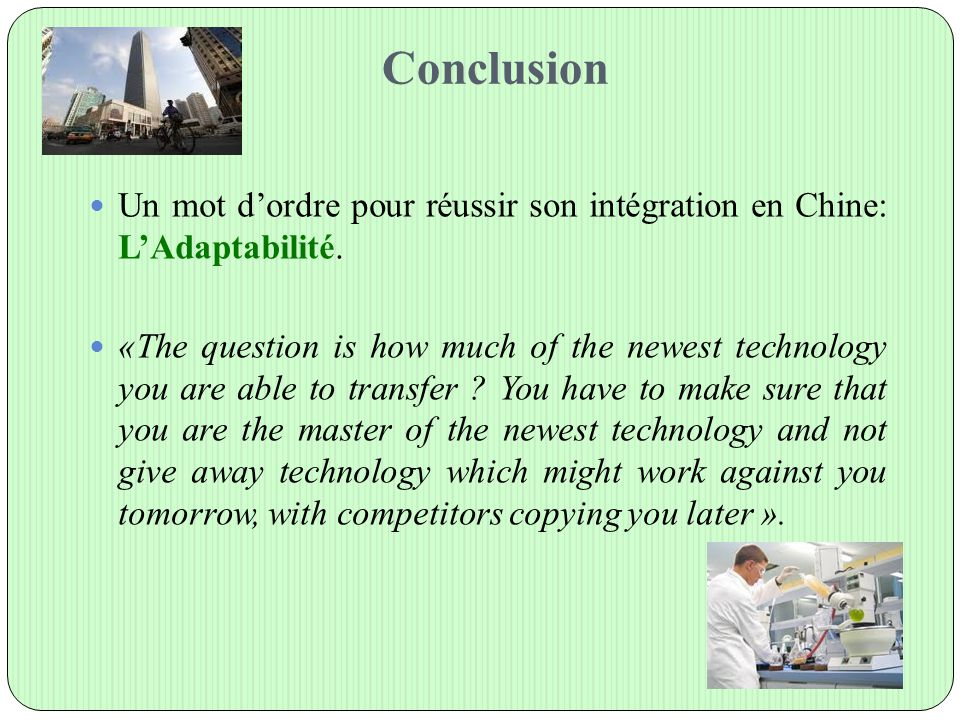Conclusion Un mot d'ordre pour réussir son intégration en Chine: L'Adaptabilité.