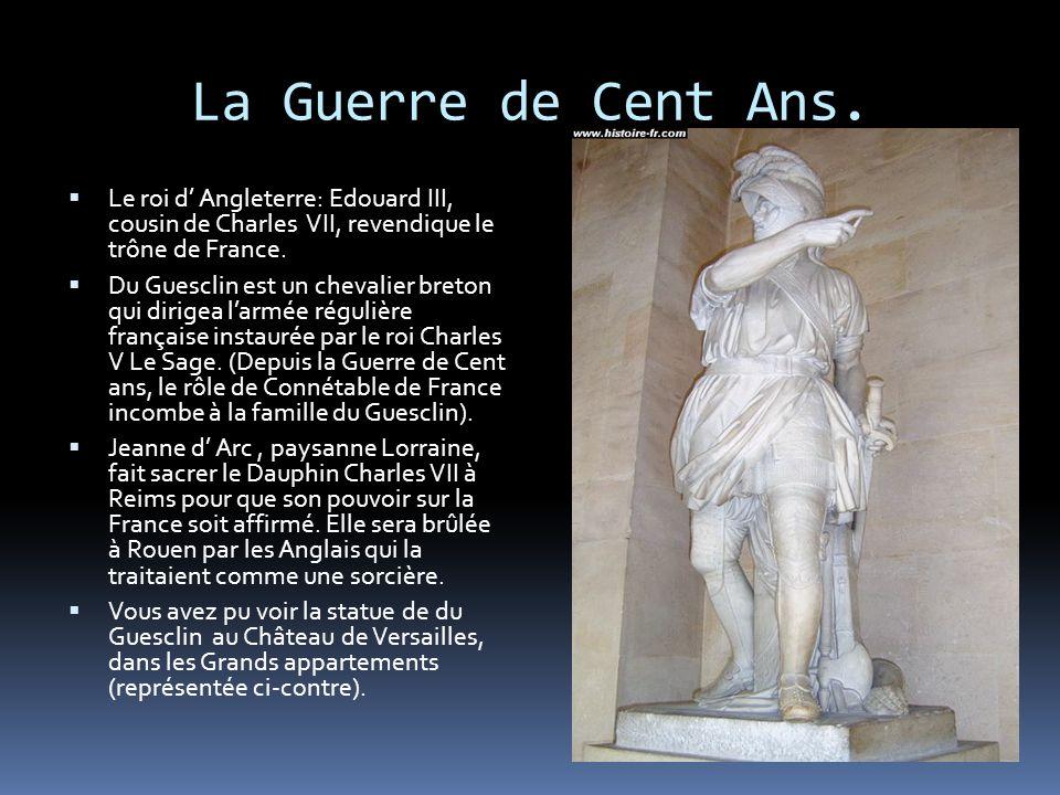 La Guerre de Cent Ans. Le roi d' Angleterre: Edouard III, cousin de Charles VII, revendique le trône de France.