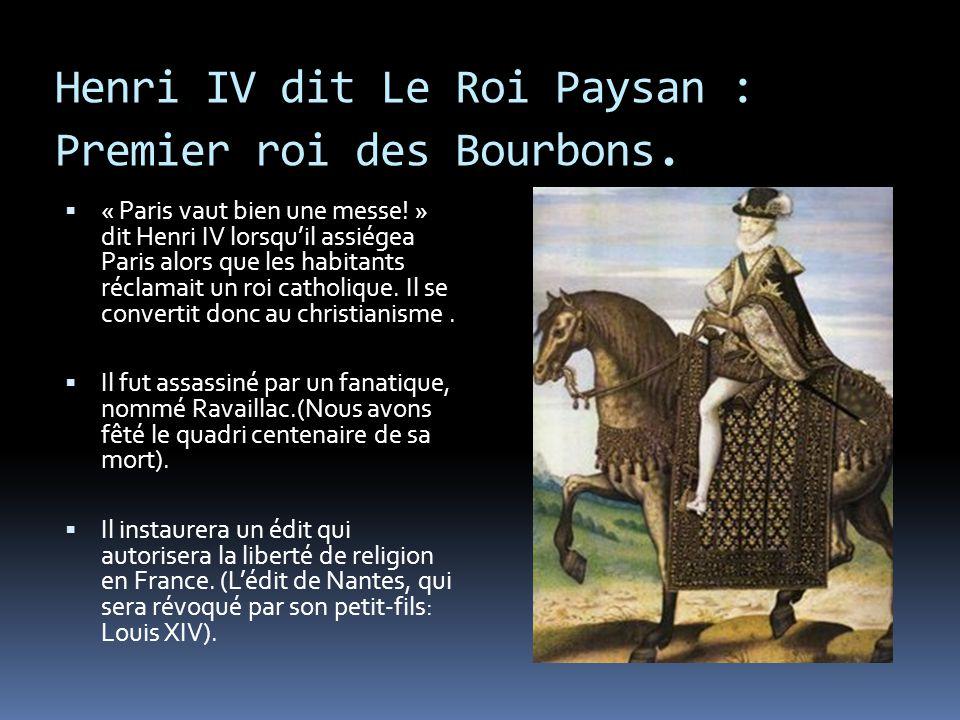 Henri IV dit Le Roi Paysan : Premier roi des Bourbons.
