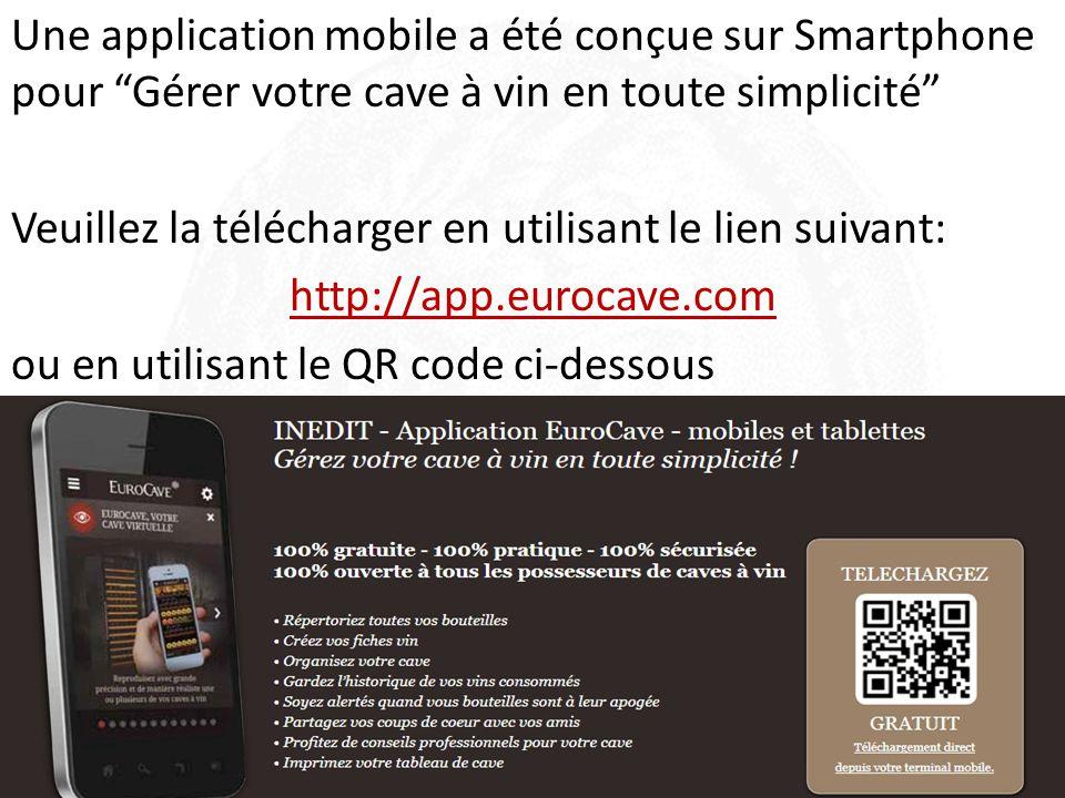 Une application mobile a été conçue sur Smartphone pour Gérer votre cave à vin en toute simplicité Veuillez la télécharger en utilisant le lien suivant: http://app.eurocave.com ou en utilisant le QR code ci-dessous