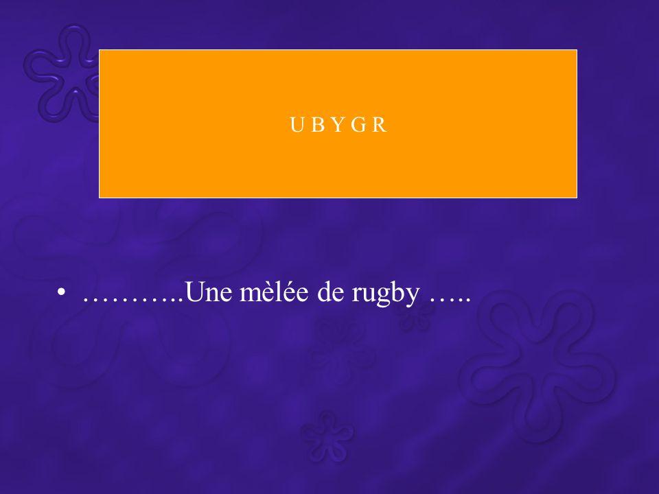 U B Y G R ………..Une mèlée de rugby …..