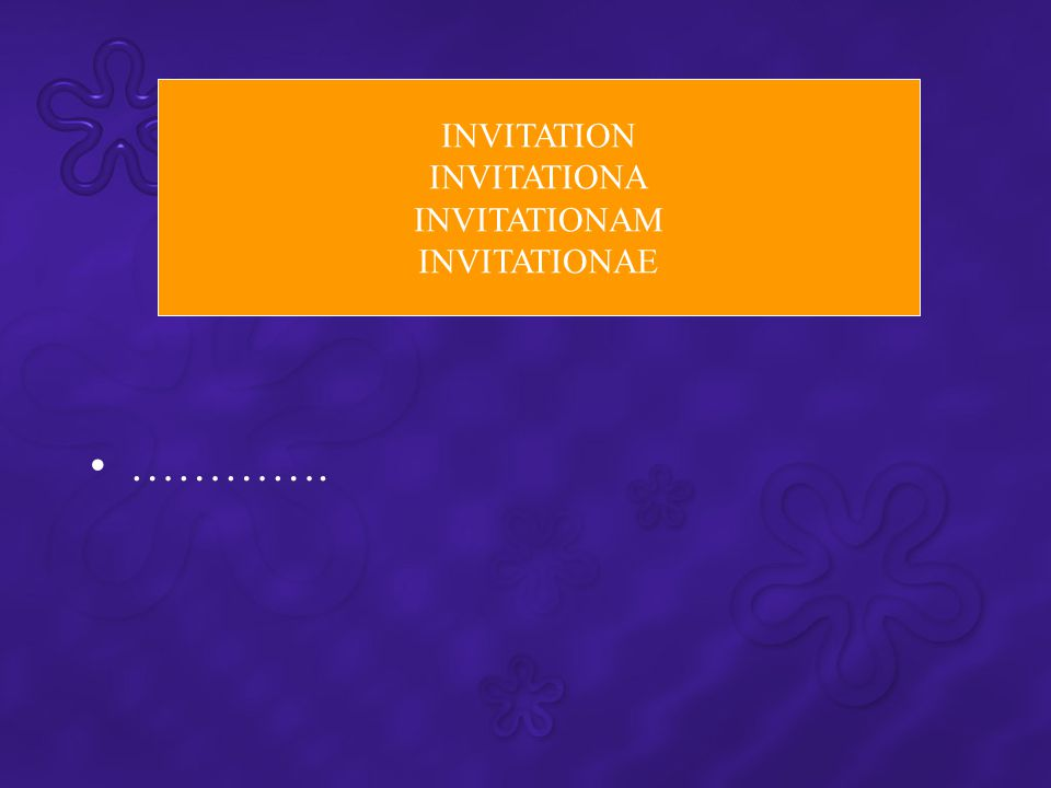 INVITATION INVITATIONA INVITATIONAM INVITATIONAE ………….