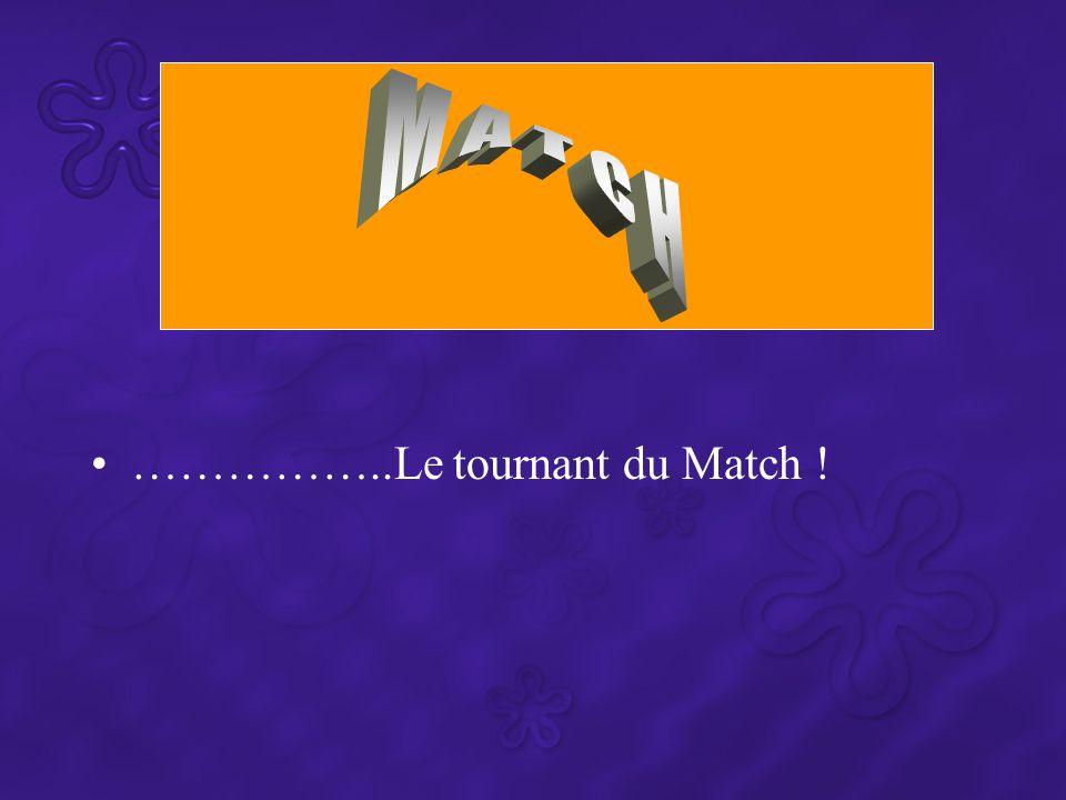 ……………..Le tournant du Match !