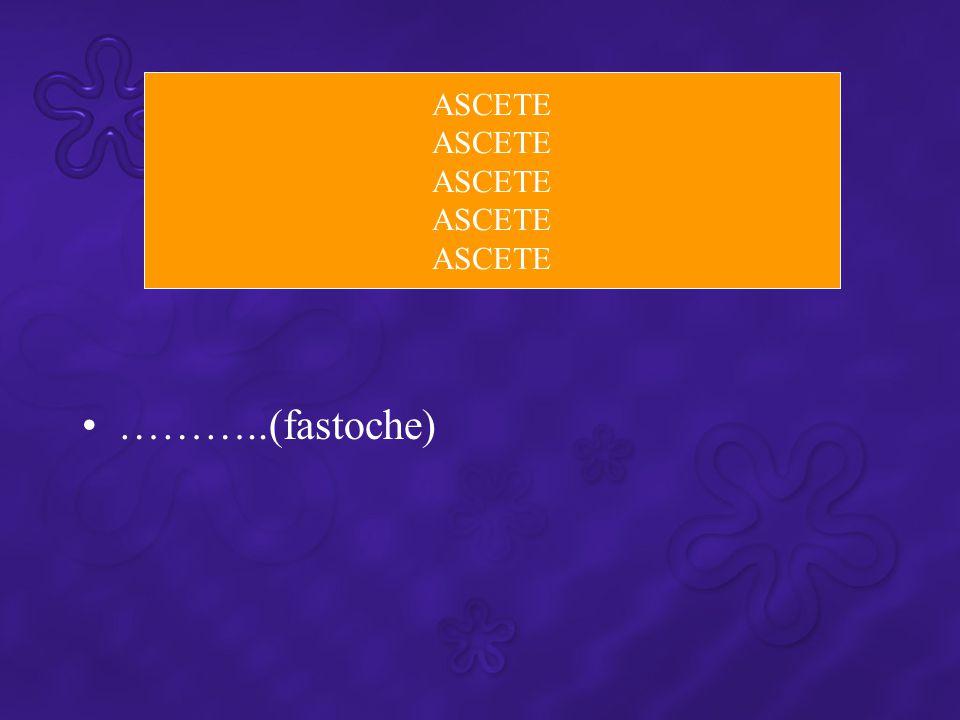 ASCETE ………..(fastoche)