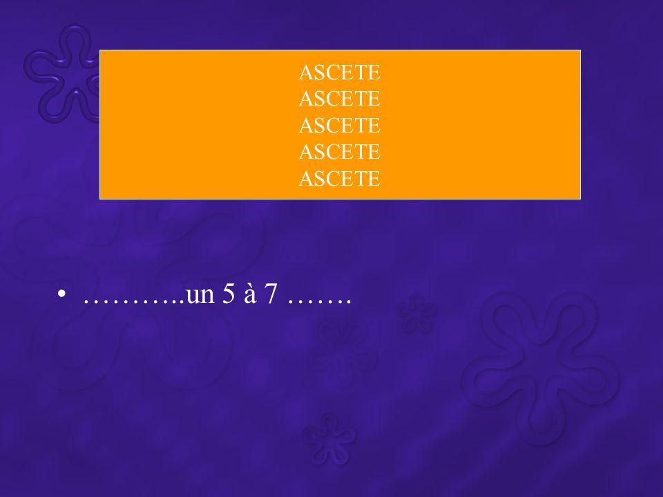 ASCETE ………..un 5 à 7 …….