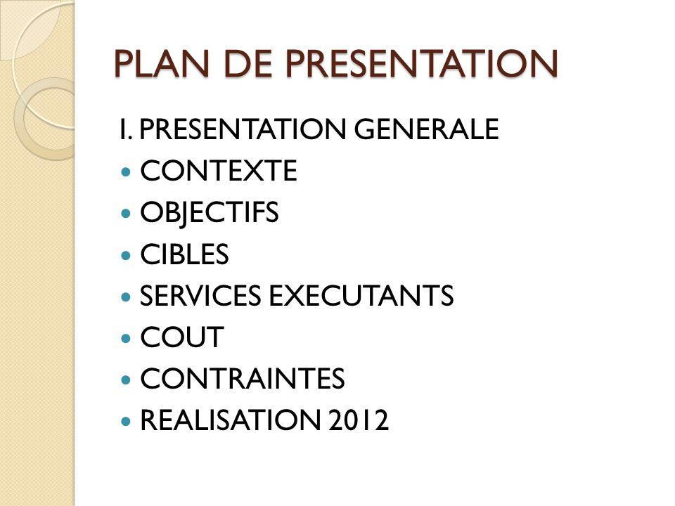 PLAN DE PRESENTATION I. PRESENTATION GENERALE CONTEXTE OBJECTIFS