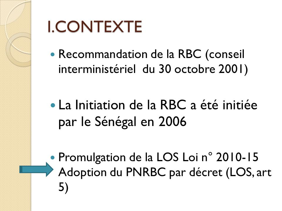 I.CONTEXTE Recommandation de la RBC (conseil interministériel du 30 octobre 2001) La Initiation de la RBC a été initiée par le Sénégal en 2006.