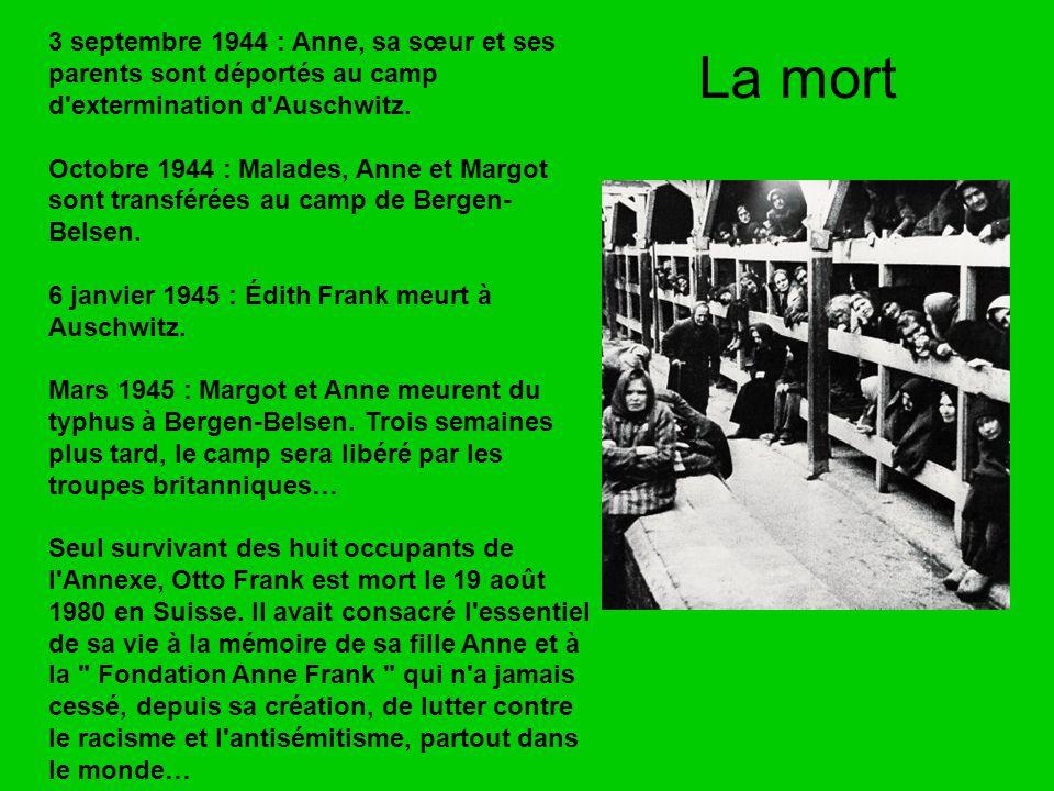 3 septembre 1944 : Anne, sa sœur et ses parents sont déportés au camp d extermination d Auschwitz.