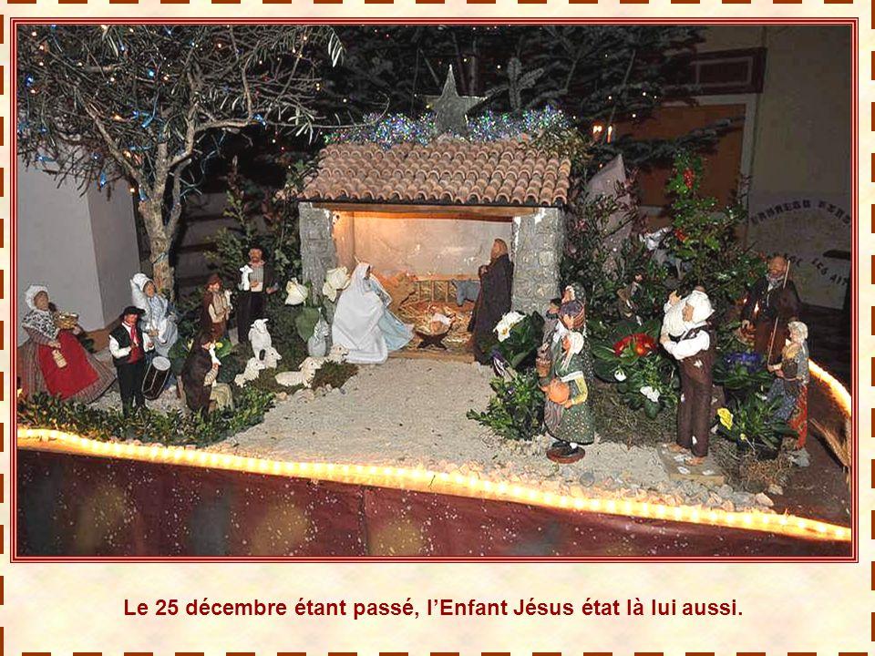Le 25 décembre étant passé, l'Enfant Jésus état là lui aussi.