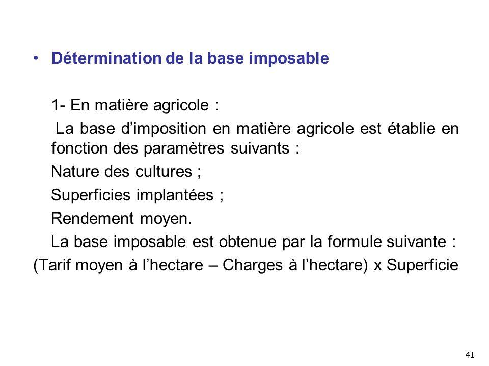 Détermination de la base imposable 1- En matière agricole :