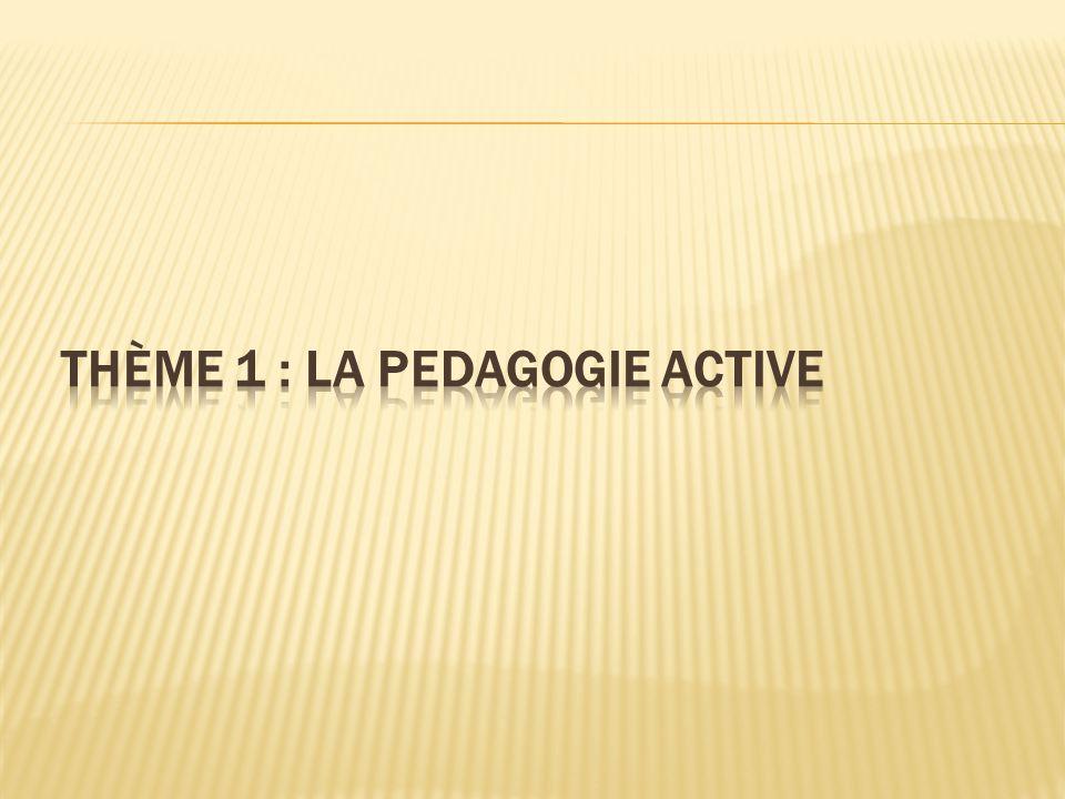 Thème 1 : LA PEDAGOGIE ACTIVE