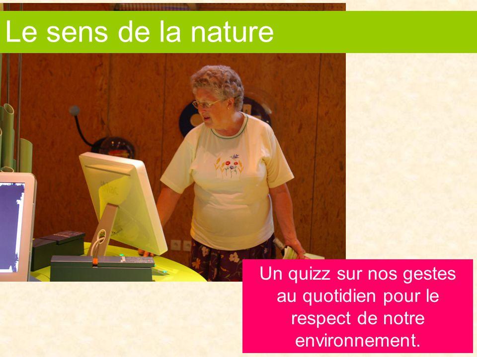 Le sens de la nature Un quizz sur nos gestes au quotidien pour le respect de notre environnement.