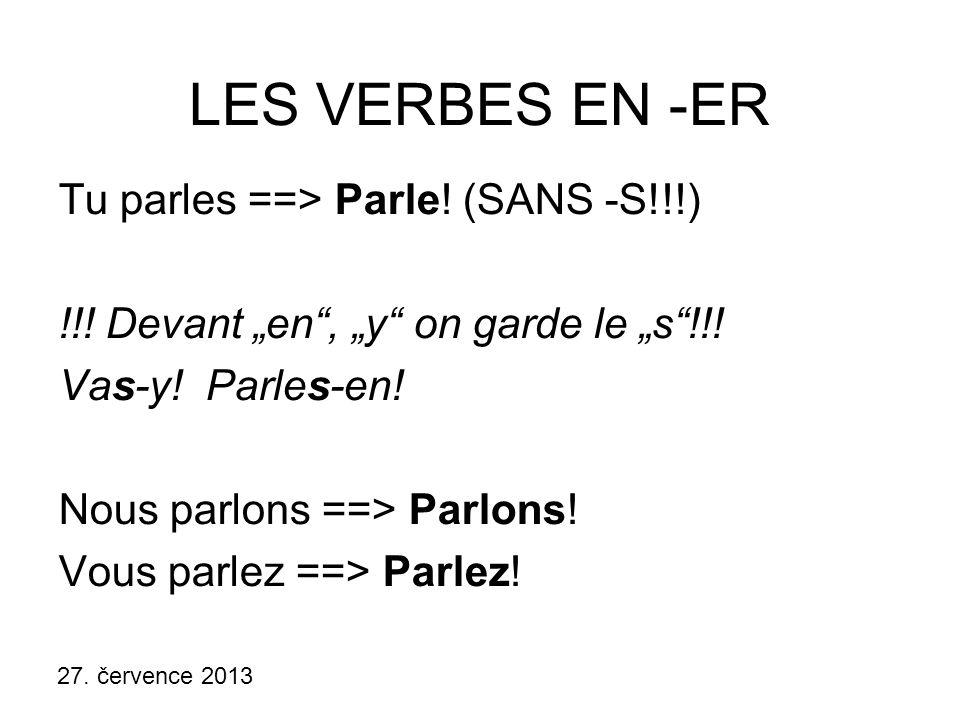 LES VERBES EN -ER Tu parles ==> Parle! (SANS -S!!!)