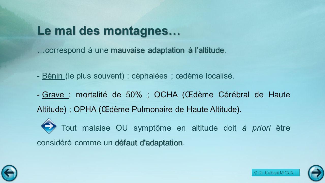 Le mal des montagnes… …correspond à une mauvaise adaptation à l'altitude. Bénin (le plus souvent) : céphalées ; œdème localisé.