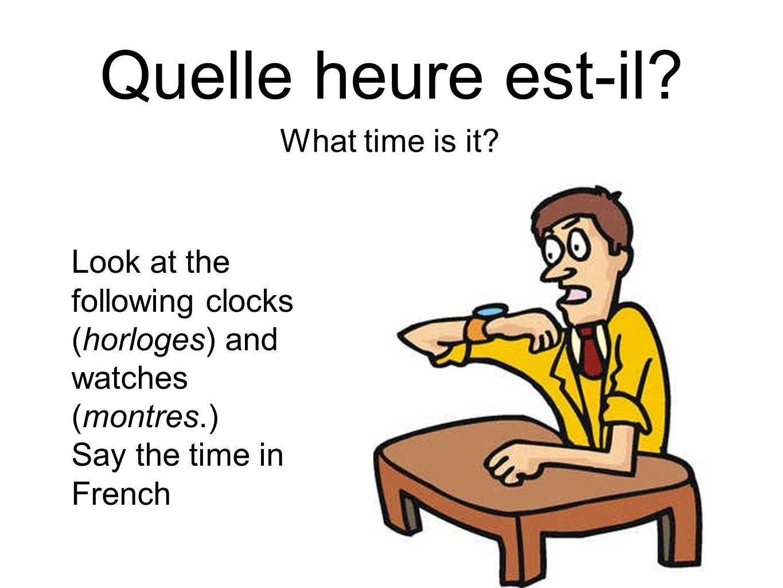 Quelle heure est-il What time is it