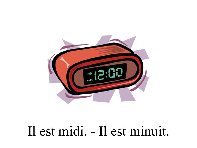 Il est midi. - Il est minuit.