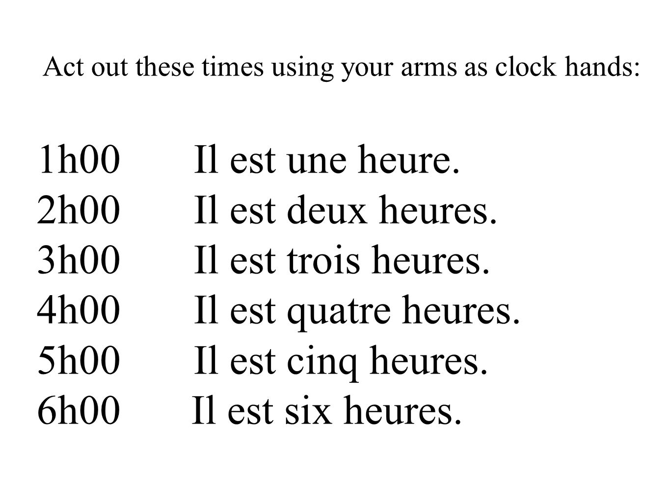 Act out these times using your arms as clock hands: