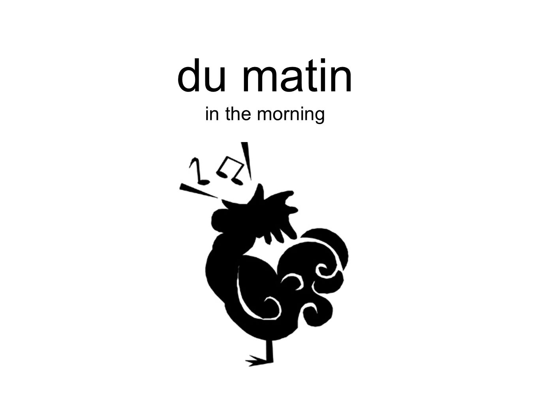 du matin in the morning