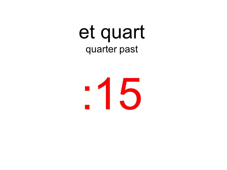 et quart quarter past :15