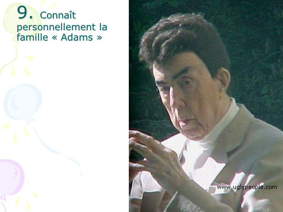 9. Connaît personnellement la famille « Adams »