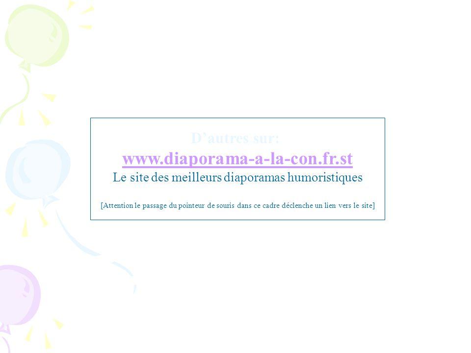 D'autres sur: www.diaporama-a-la-con.fr.st