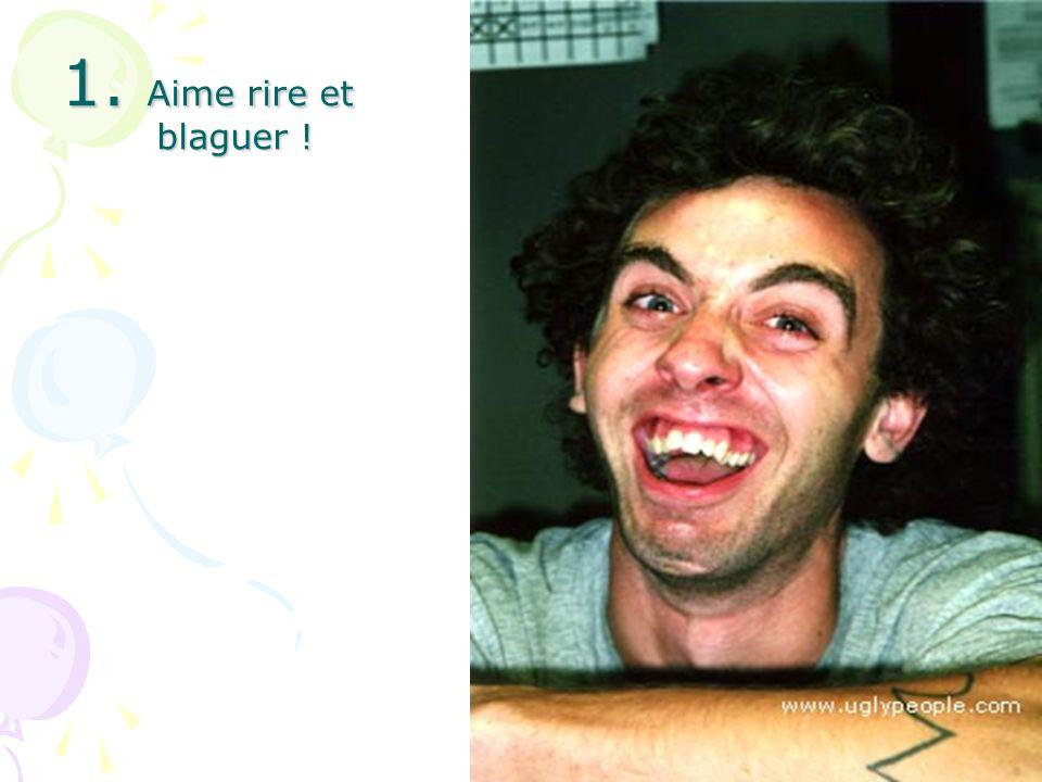 1. Aime rire et blaguer !