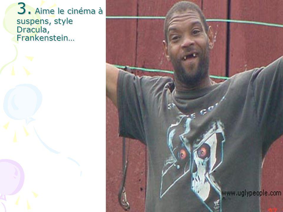 3. Aime le cinéma à suspens, style Dracula, Frankenstein…