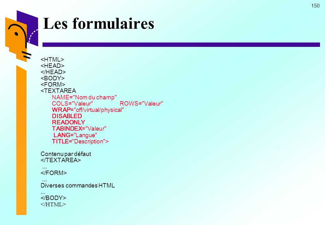 Les formulaires <HTML> <HEAD> </HEAD> <BODY>