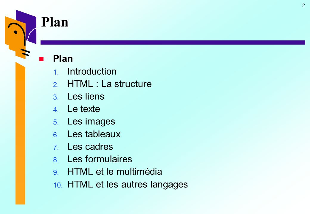 Plan Plan Introduction HTML : La structure Les liens Le texte
