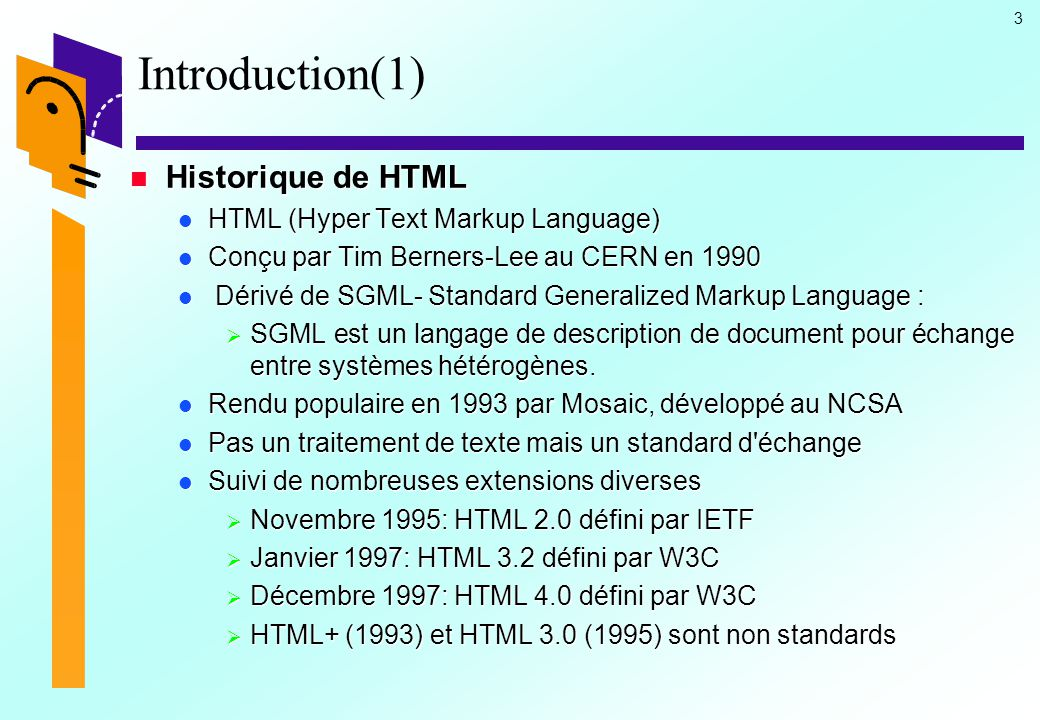 Introduction(1) Historique de HTML HTML (Hyper Text Markup Language)