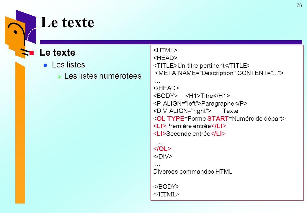 Le texte Le texte Les listes Les listes numérotées <HTML>