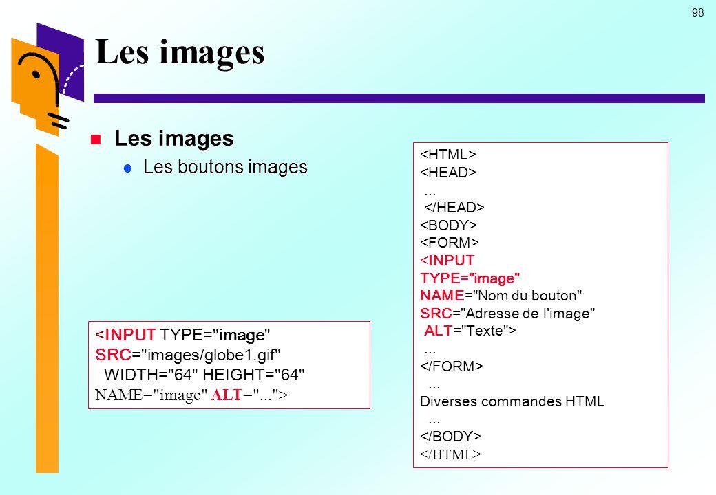 Les images Les images Les boutons images <INPUT TYPE= image