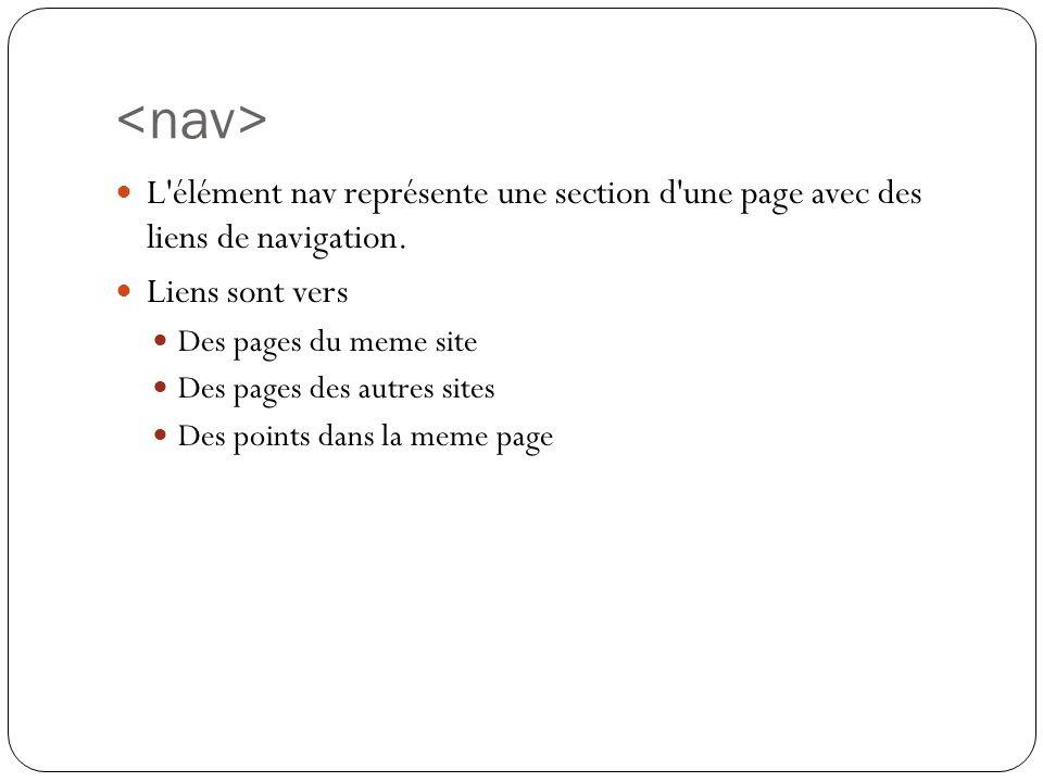 <nav> L élément nav représente une section d une page avec des liens de navigation. Liens sont vers.