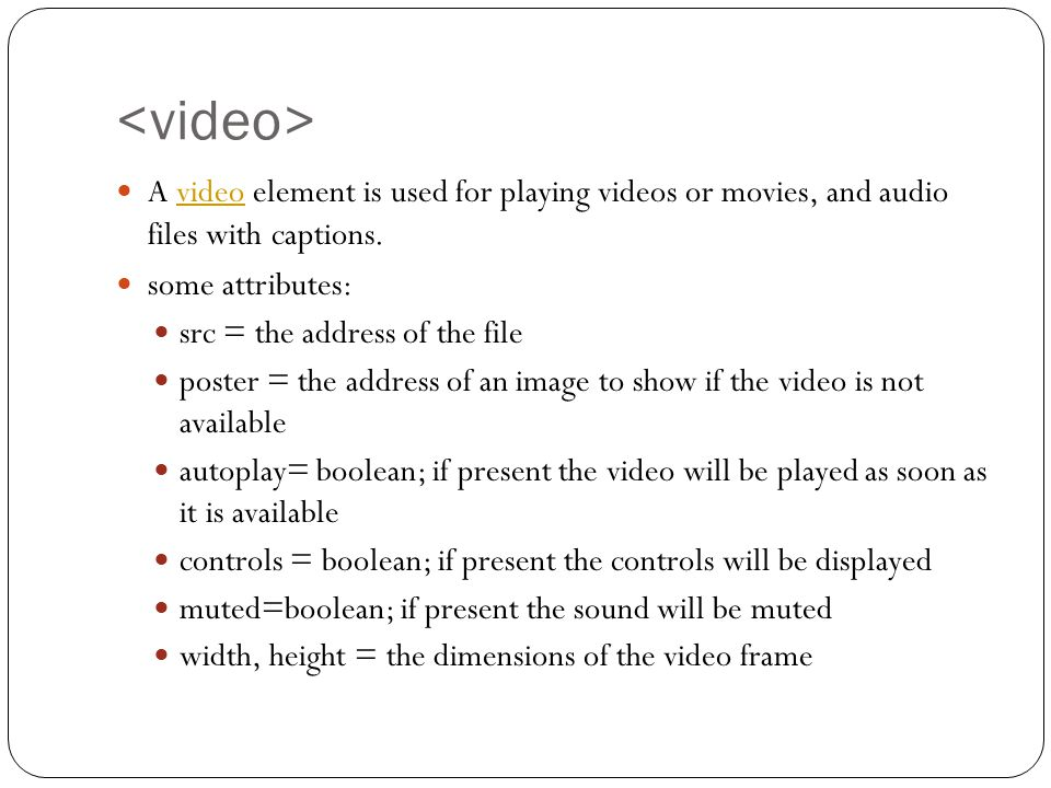 <video> A video element is used for playing videos or movies, and audio files with captions. some attributes: