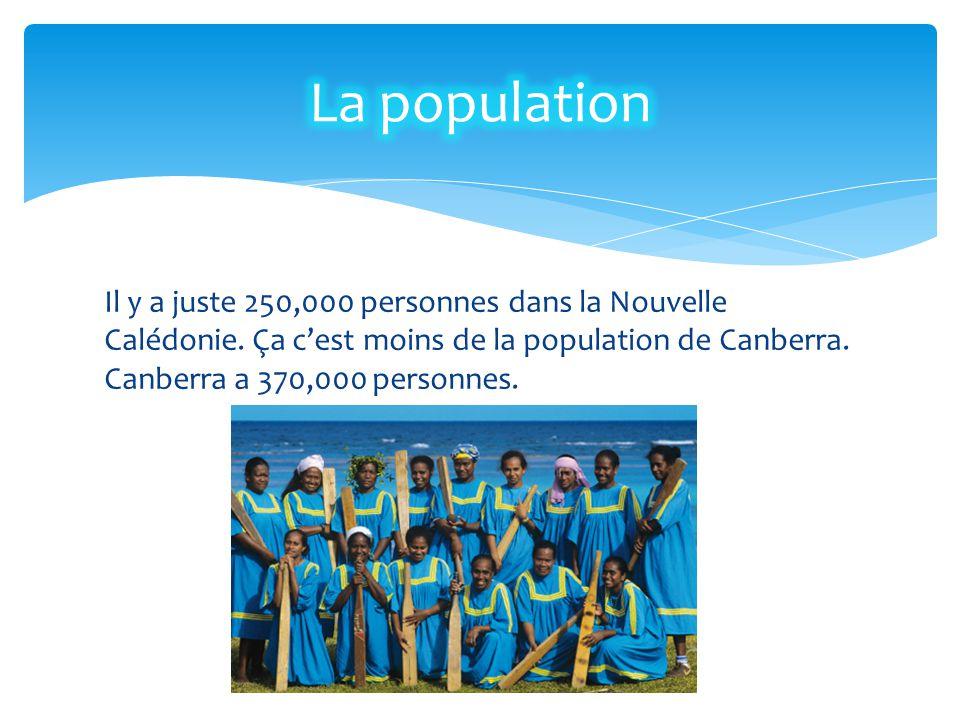 La population Il y a juste 250,000 personnes dans la Nouvelle Calédonie.