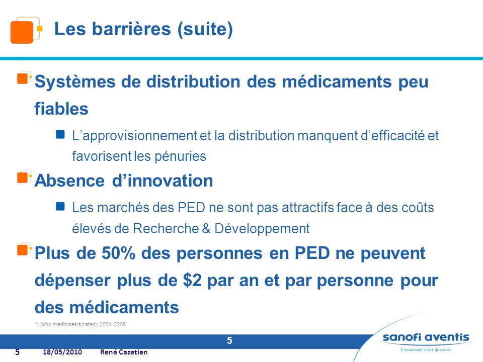 Les barrières (suite) Systèmes de distribution des médicaments peu fiables.