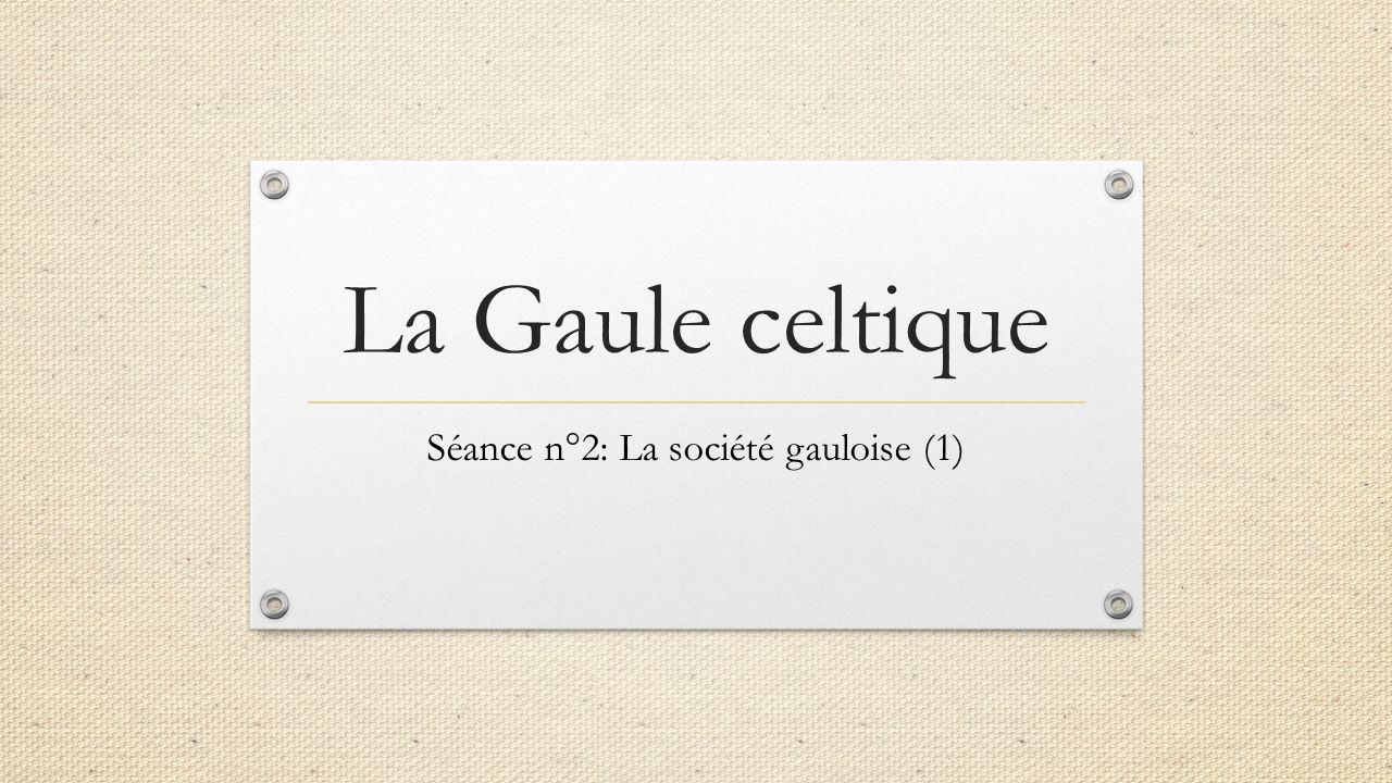 Séance n°2: La société gauloise (1)
