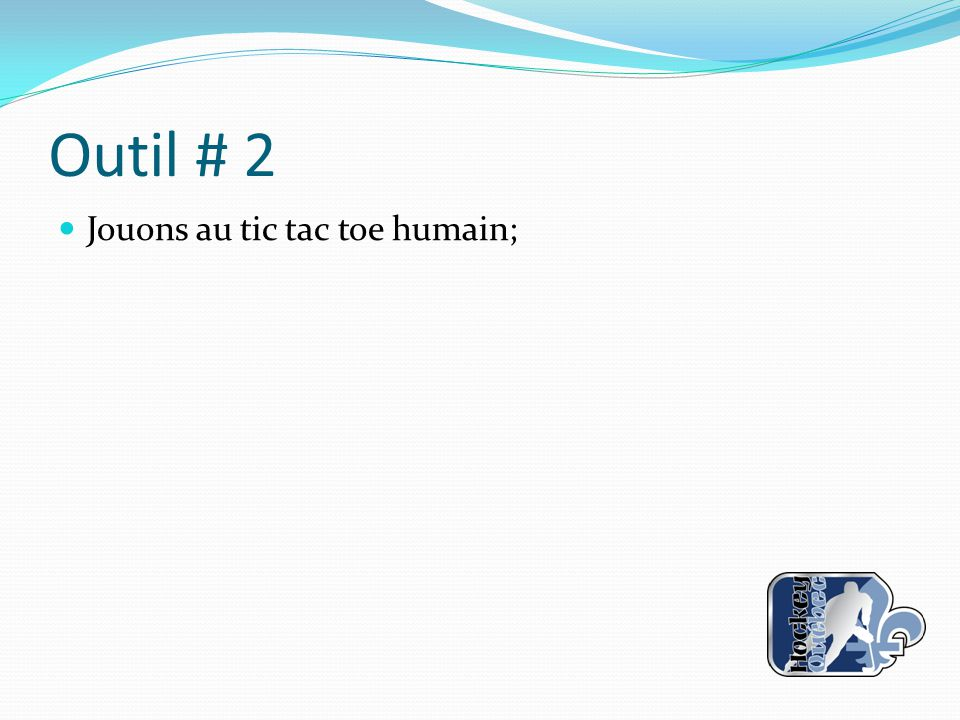 Outil # 2 Jouons au tic tac toe humain;