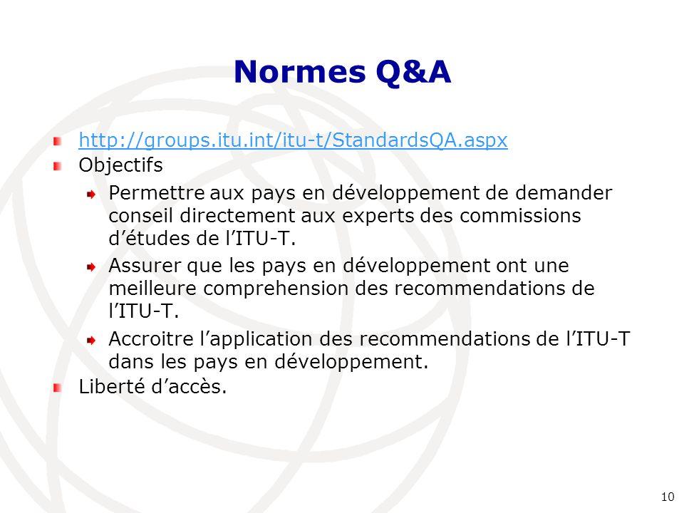 Normes Q&A http://groups.itu.int/itu-t/StandardsQA.aspx Objectifs