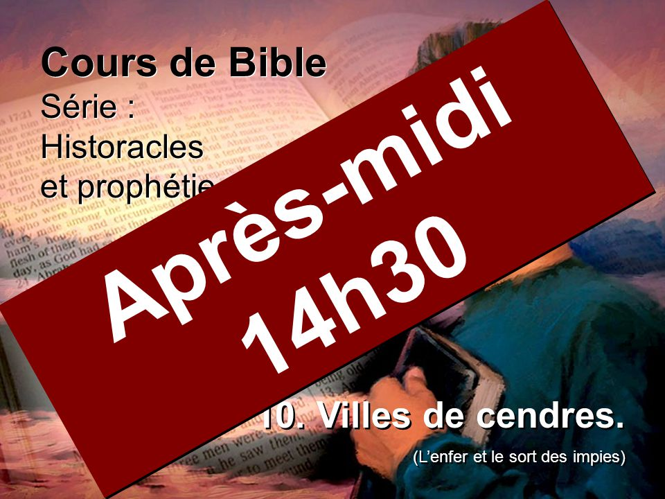 Après-midi 14h30 Cours de Bible 10. Villes de cendres. Série :