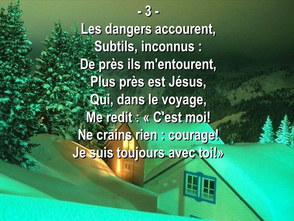 Ne crains rien : courage! Je suis toujours avec toi!»