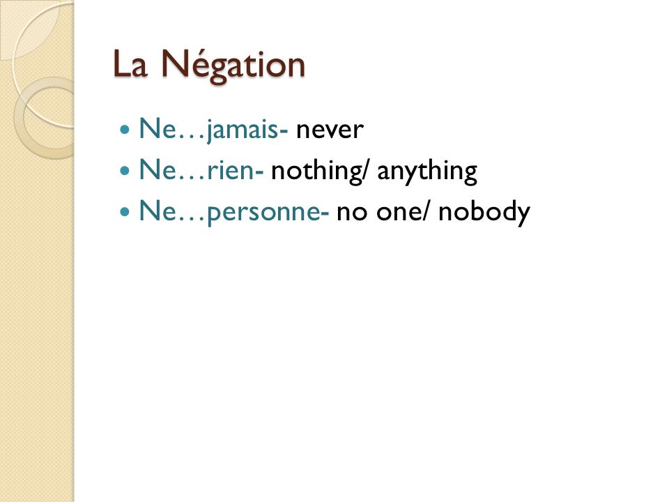 La Négation Ne…jamais- never Ne…rien- nothing/ anything