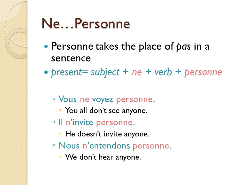 Ne…Personne Personne takes the place of pas in a sentence