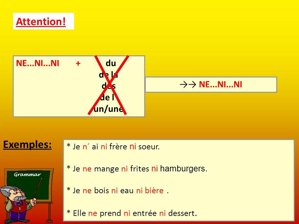 Attention! Exemples: NE...NI...NI + du de la des de l´ →→ NE...NI...NI