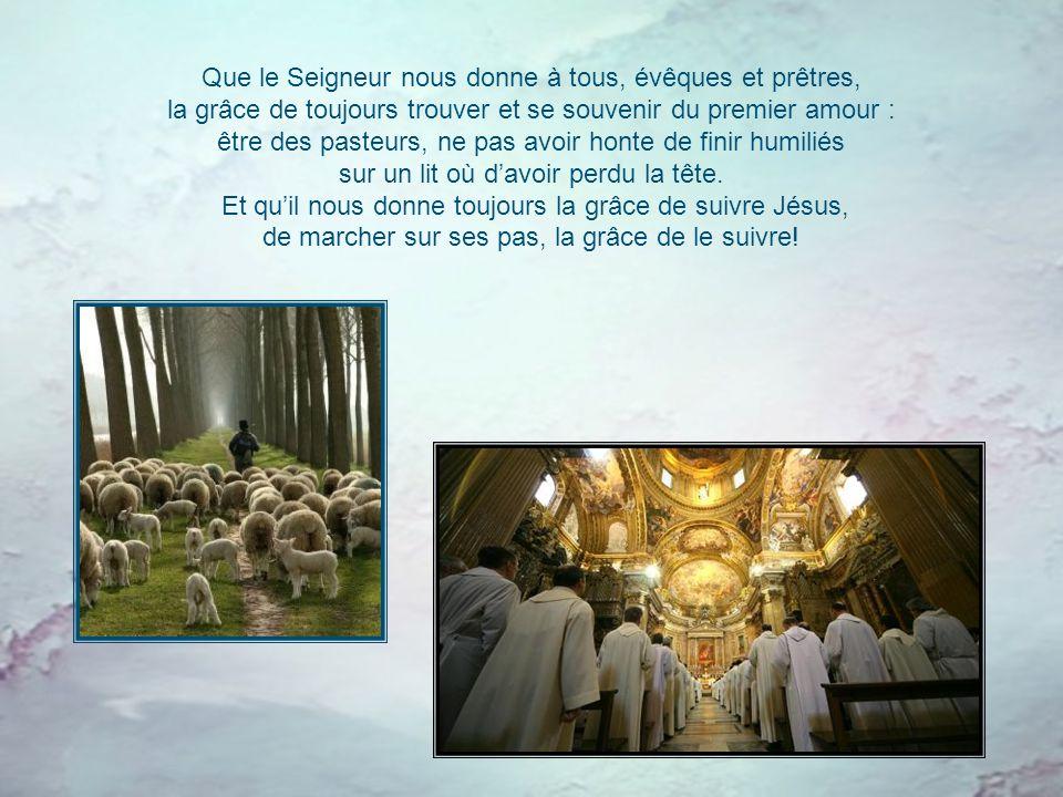 Que le Seigneur nous donne à tous, évêques et prêtres,