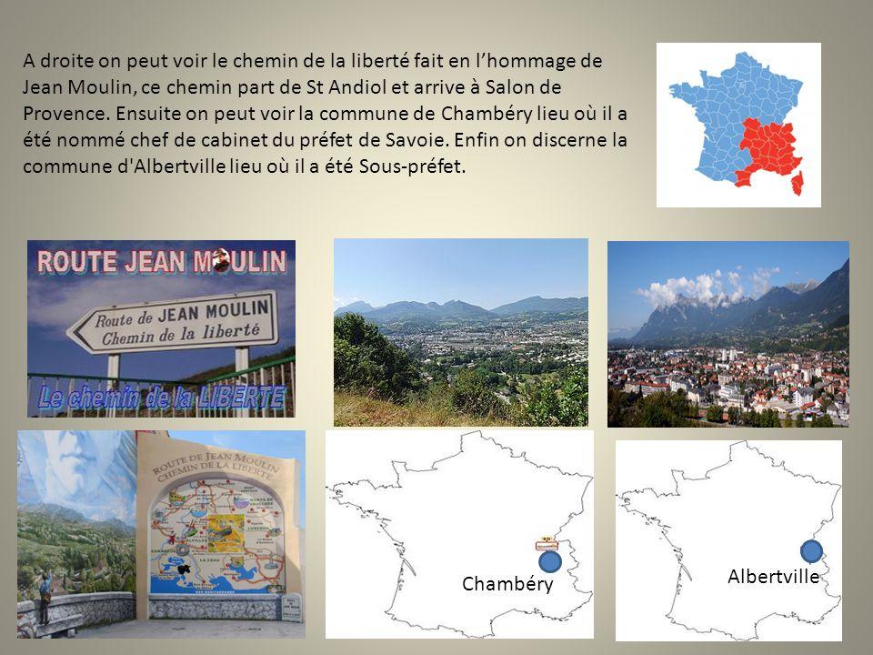 A droite on peut voir le chemin de la liberté fait en l'hommage de Jean Moulin, ce chemin part de St Andiol et arrive à Salon de Provence. Ensuite on peut voir la commune de Chambéry lieu où il a été nommé chef de cabinet du préfet de Savoie. Enfin on discerne la commune d Albertville lieu où il a été Sous-préfet.