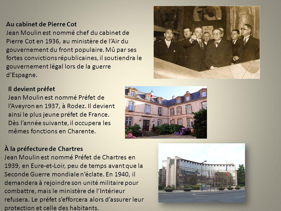 Au cabinet de Pierre Cot Jean Moulin est nommé chef du cabinet de Pierre Cot en 1936, au ministère de l'Air du gouvernement du front populaire. Mû par ses fortes convictions républicaines, il soutiendra le gouvernement légal lors de la guerre d'Espagne.