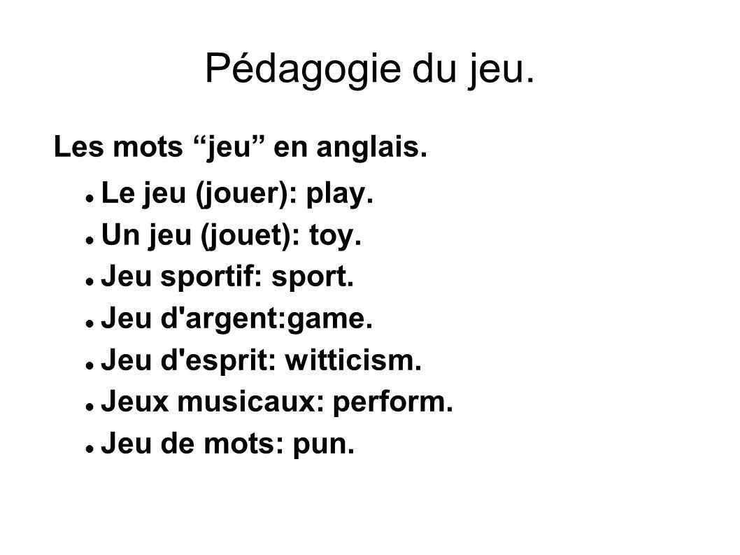 Pédagogie du jeu. Les mots jeu en anglais. Le jeu (jouer): play.
