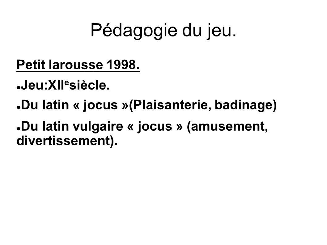 Pédagogie du jeu. Petit larousse 1998. Jeu:XIIesiècle.