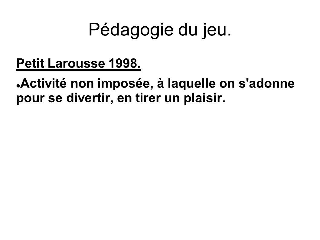 Pédagogie du jeu. Petit Larousse 1998.